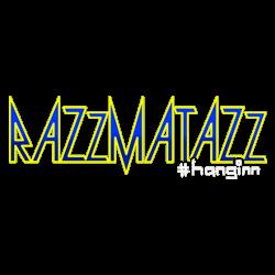 Razzmatazz #Hanginn